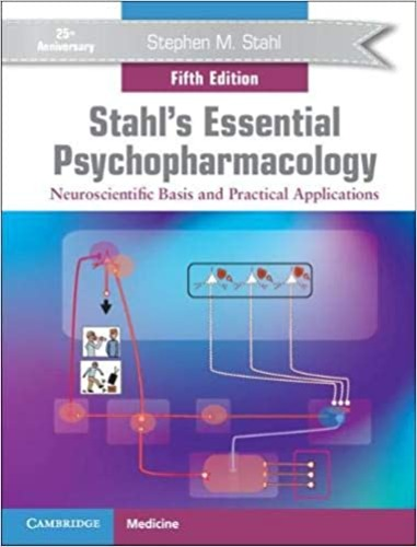 Stahl's Essential Psychopharmacology 5/e-Neuroscientific Basis and Practical Applications